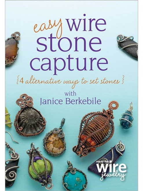 Easy Wire Stone Capture - 4 Alternative Ways to Set Stones with Janice Berkebile DVD