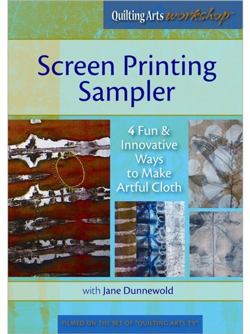 Screen Printing Sampler with Jane Dunnewold DVD
