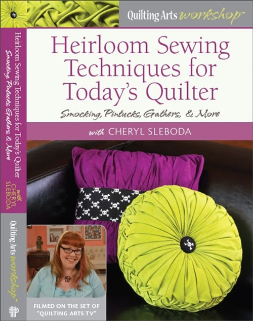 Heirloom Sewing Techniques for Today's Quilter with Cheryl Sleboda DVD
