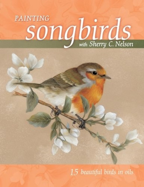 Painting Songbirds with Sherry C. Nelson - 15 Beautiful Birds in Oil