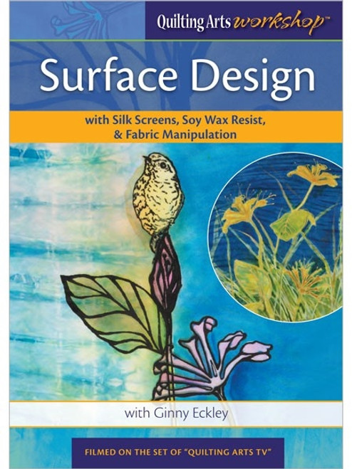 Surface Design with Silk Screens Soy Wax Resist & Fabric Manipulation with Ginny Eckley DVD