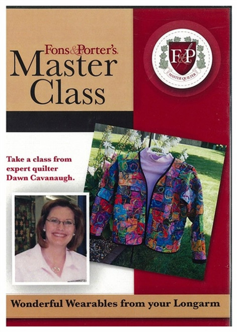 Fons & Porter's Master Class - Wonderful Wearables from Your Longarm with Dawn Cavanaugh DVD