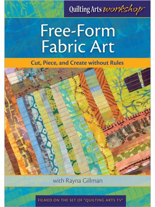 Free-Form Fabric Art - Cut Piece and Create without Rules with Rayna Gillman DVD