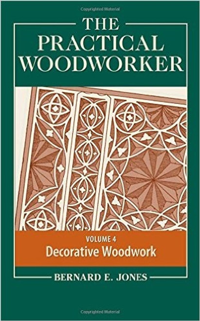 The Practical Woodworker Volume 4 by Bernard E. Jones