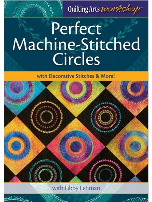 Perfect Machine-Stitched Circles with Libby Lehman DVD
