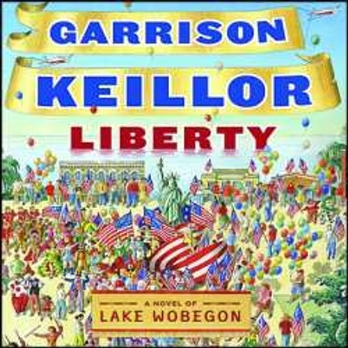 Liberty a Novel of Lake Wobegon by Garrison Keillor Audiobook