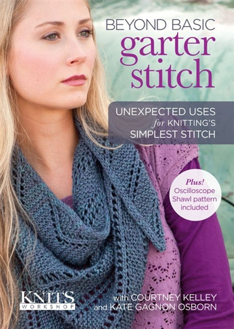 Beyond Basic Garter Stitch with Courtney Kelley and Kate Gagnon Osborn DVD