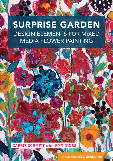 Surprise Garden - Mixed Media Flower Painting with Carrie Schmitt & Amy Jones (9781440343780)