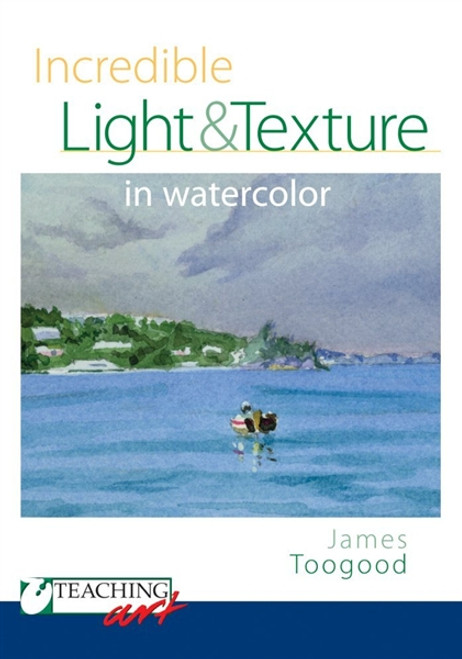 Incredible Light and Texture in Watercolor by James Toogood DVD
