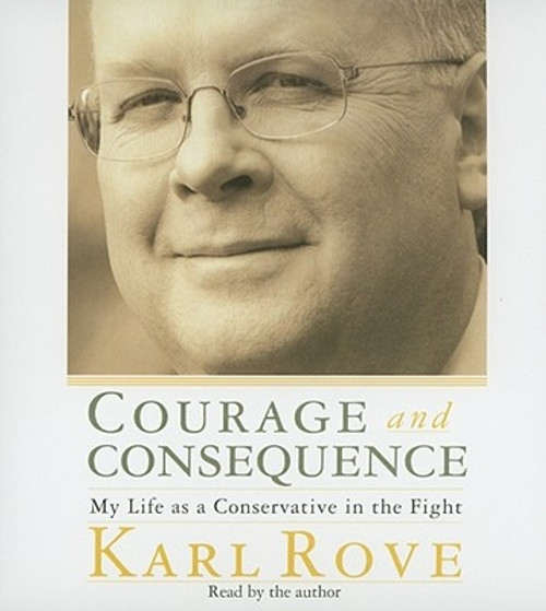 Courage and Consequence by Karl Rove Audiobook