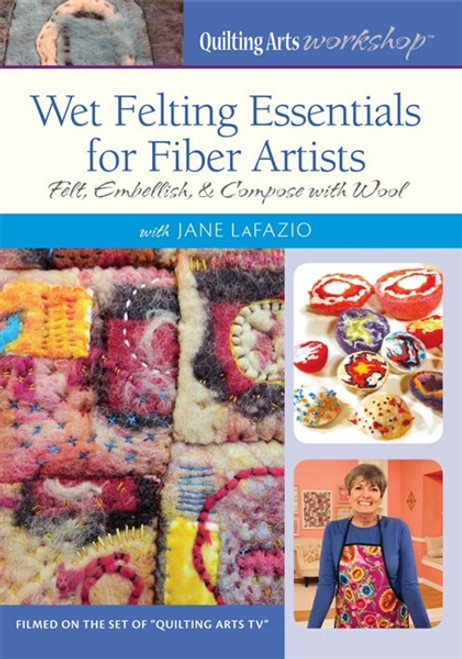 Wet Felting Essentials for Fiber Artists with Jane LaFazio DVD