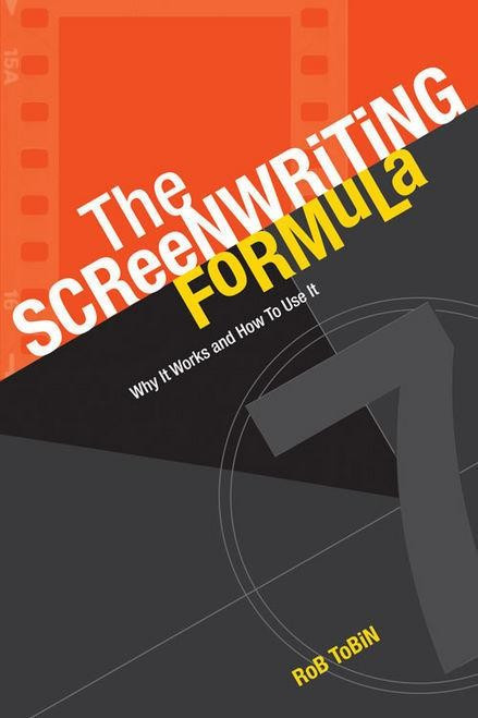 Screenwriting Formula - Why It Works & How To Use It By Rob Tobin Paperback