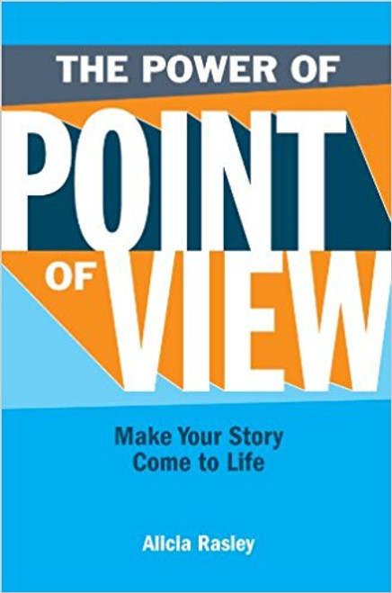 The Power Of Point Of View - Make Your Story Come To Life by Alicia Rasley