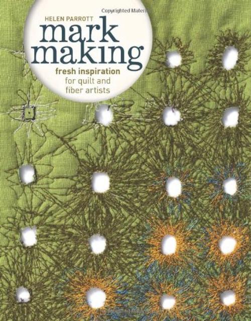 Mark Making - Fresh Inspiration for Quilt and Fiber Artists - Helen Parrott - Paperback - 9781596688797