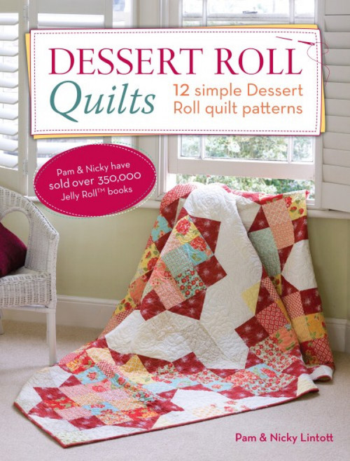 Dessert Roll Quilts - 12 Simple Dessert Roll Quilt Patterns by Pam Lintott