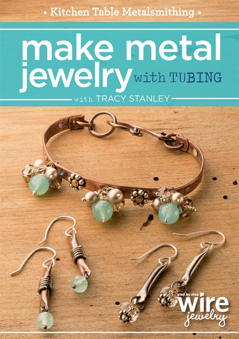 Kitchen Table Metalsmithing - Make Metal Jewelry with Tubing with Tracy Stanley DVD