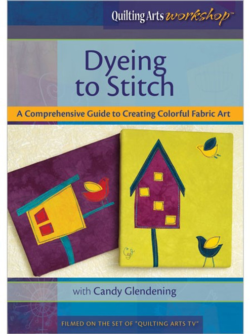 Dyeing to Stitch - A Comprehensive Guide to Creating Colorful Fabric Art with Candy Glendening DVD