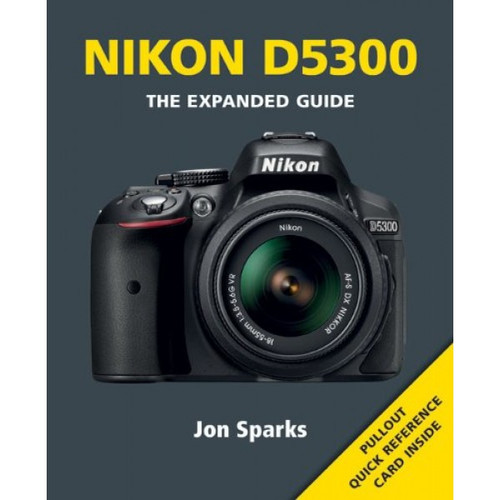 Nikon D5300 - The Expanded Guide by Jon Sparks - Paperback