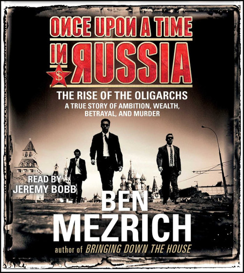 Once Upon a Time in Russia - The Rise of the Oligarchs by Ben Mezrich Audiobook (9781442387171)