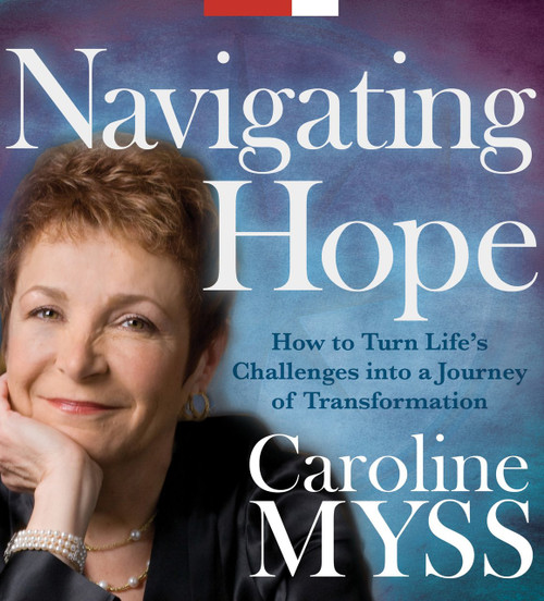 Navigating Hope - Turn Life's Challenges into a Journey Caroline Myss Audiobook (9781591797685)