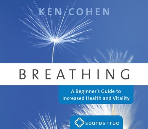 Breathing A Beginner's Guide to Increased Health & Vitality Ken Cohen Audiobook (9781591799085)
