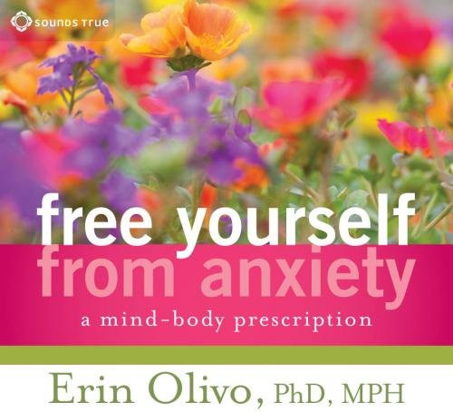 Free Yourself from Anxiety - A Mind-Body Prescription by Erin Olivo Audiobook CD (9781591799177)