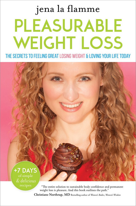 Pleasurable Weight Loss - The Secrets to Losing Weight, Jena la Flamme Hardcover (9781622034147)