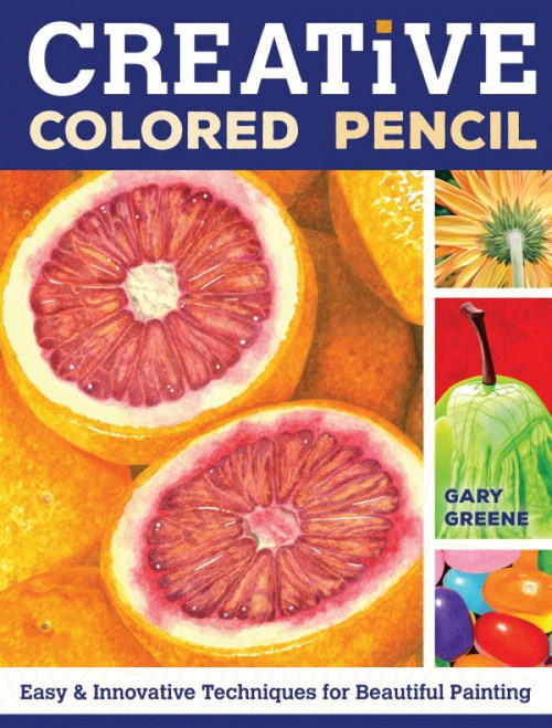 Creative Colored Pencil by Gary Greene Paperback (9781440338373)