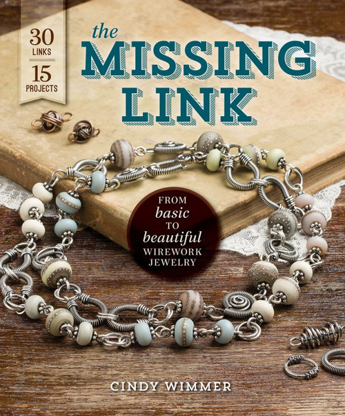 The Missing Link - From Basic to Beautiful Wirework Jewelry by Cindy Wimmer (9781596687073)