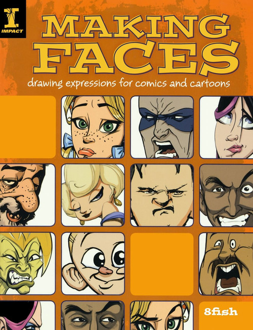 Making Faces - Drawing Expressions For Comics And Cartoons by 8fish Paperback (9781600610493)