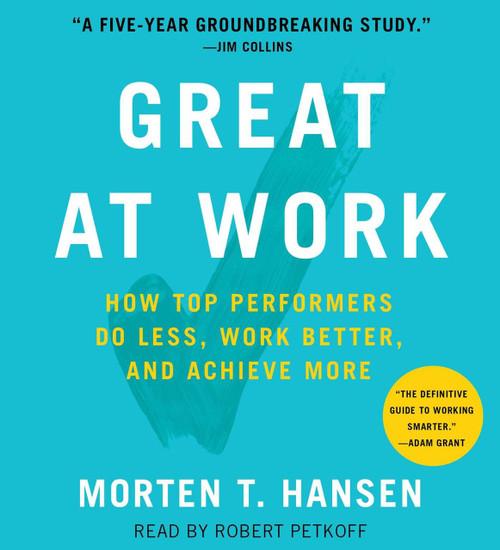 Great at Work - Do Less, Work Better, Achieve More by Morten Hansen - Audiobook (9781508239307)