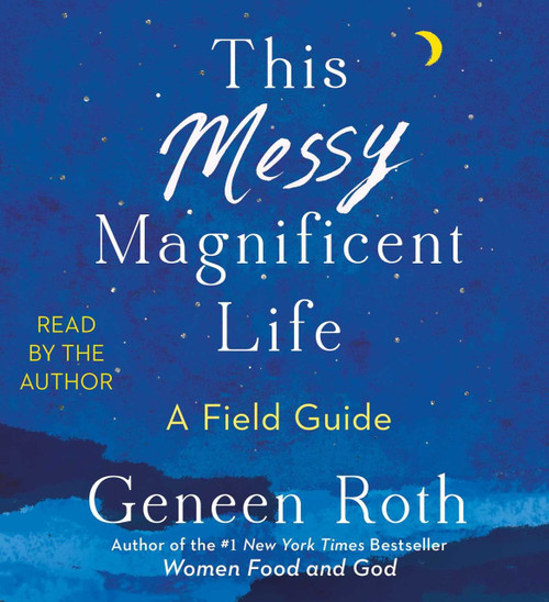 This Messy Magnificent Life - A Field Guide by Geneen Roth, Audiobook, CD (9781508244851)