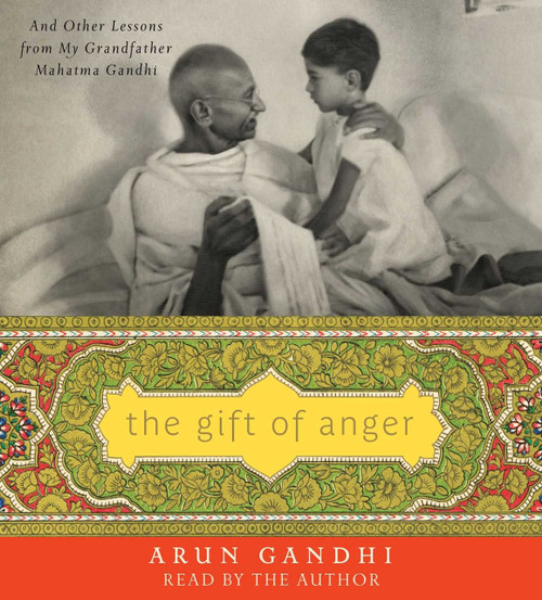 The Gift of Anger - And Other Lessons by Arun Gandhi, Audio CD – Audiobook (9781508233855)