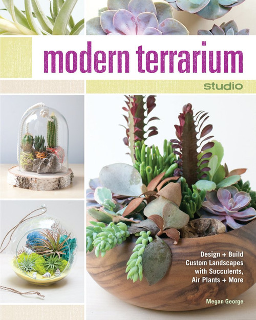 Modern Terrarium Studio - Design + Build Custom Landscapes by Megan George - PB (9781440242991)