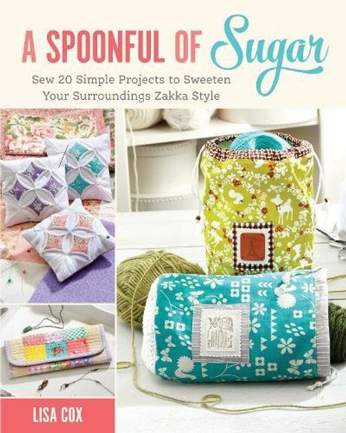 A Spoonful of Sugar: Sew 20 Simple Projects Zakka Style by Lisa Cox- Paperback