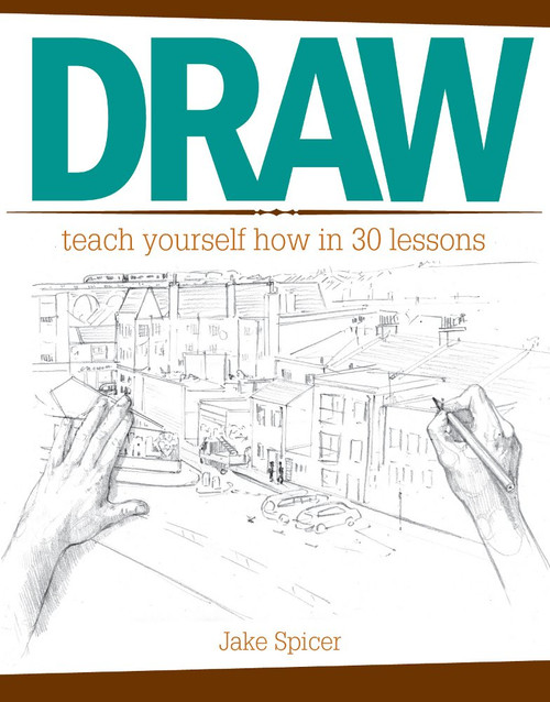 Draw - Teach Yourself How In 30 Lessons by Jake Spicer - Paperback (9781440341540)