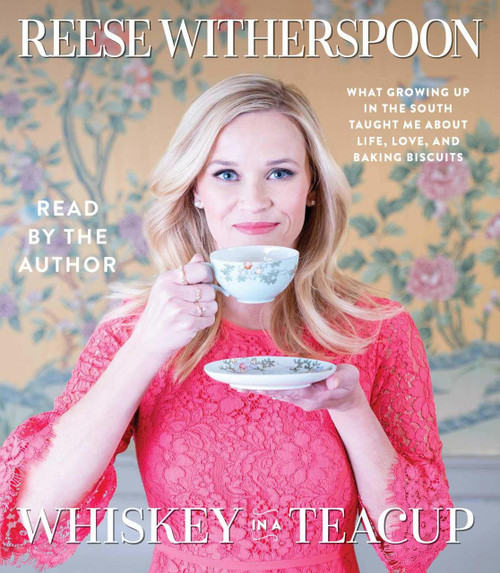Whiskey in a Teacup - Growing Up in the South by Reese Witherspoon - Audiobook (9781508258629)
