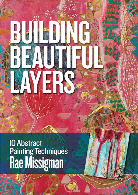 Building Beautiful Layers - 10 Abstract Painting Techniques with Rae Missigman - DVD (9781440352065)