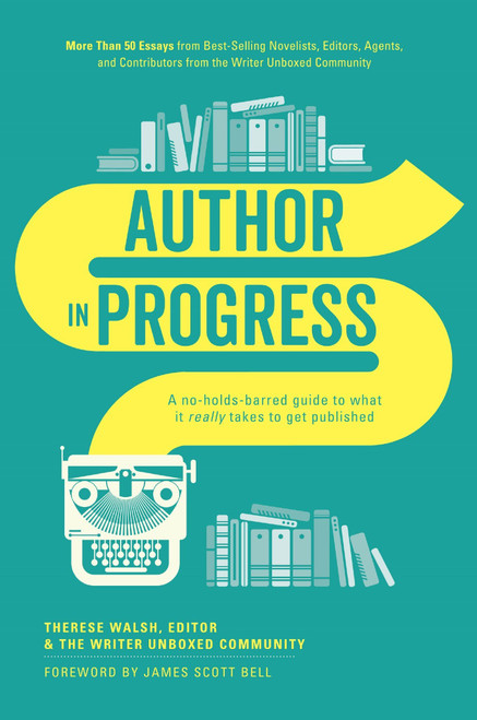 Author In Progress - What It Really Takes to Get Published by Therese Walsh - PB (9781440346712)