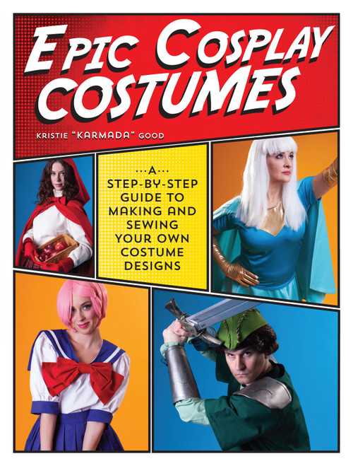 Epic Cosplay Costumes - A Step-by-Step Guide by Kristie Good - Paperback (9781440245770)