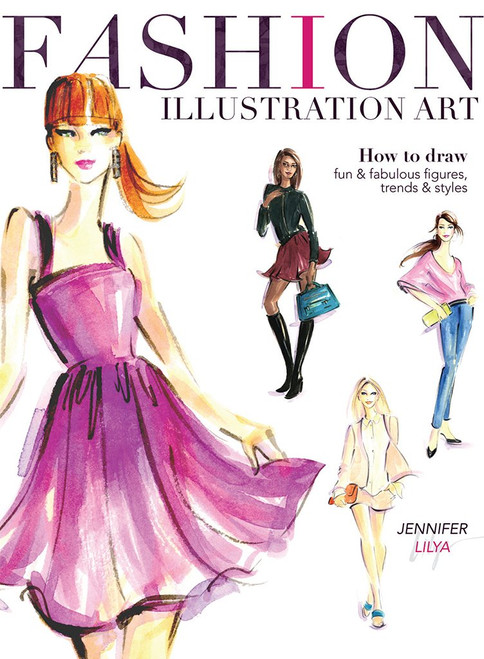 Fashion Illustration Art - How to Draw Fabulous Figures by Jennifer Lilya - PB (9781440335433)