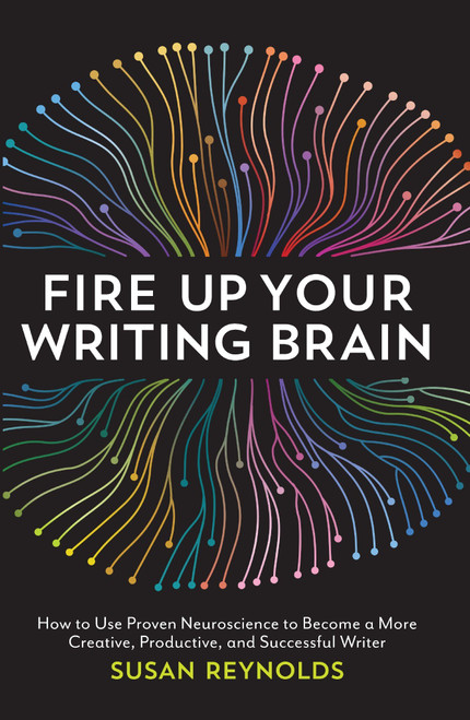 Fire Up Your Writing Brain - Become a Successful Writer by Susan Reynolds (9781599639147)