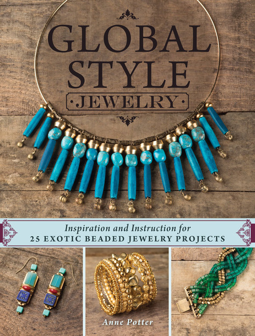 Global Style Jewelry 25 Exotic Beaded Jewelry Projects by Anne Potter Paperback (9781632503916)