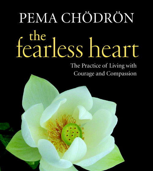 The Fearless Heart - Living with Courage and Compassion by Pema Chodron - Audiobook (9781590307397)