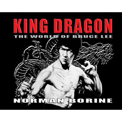 King Dragon - The World of Bruce Lee by Norman Borine - Hardcover (9781604140293)