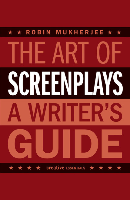 The Art of Screenplays - A Writer's Guide (Creative Essentials) by Robin Mukherjee - Paperback (9781843442004)