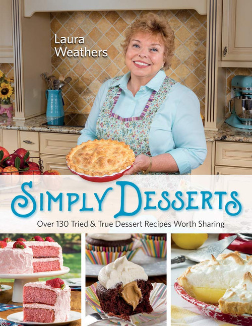 Simply Desserts - Over 130 Tried & True Dessert Recipes Worth Sharing by Laura Weathers - Paperback (9780998163529)