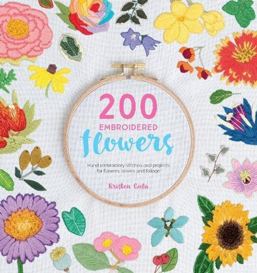 200 Embroidered Flowers - Hand Embroidery Stitches and Projects for Flowers, Leaves and Foliage by Kristen Gula - Paperback (9781446306758)