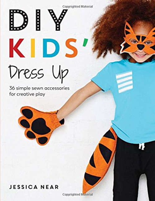 DIY Kids' Dress Up - 36 Simple Sewn Accessories for Creative Play by Jessica Near - Paperback (9781446306772)
