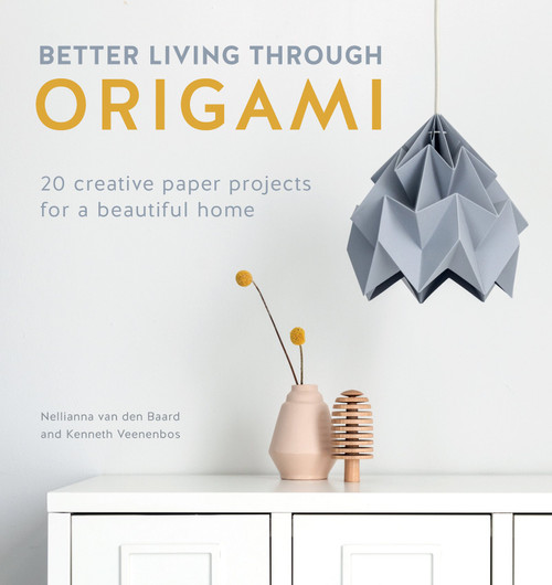 Better Living Through Origami - 20 Creative Paper Projects by Nellianna van den Baard & Kenneth Veenenbos - Paperback (9781446307120)